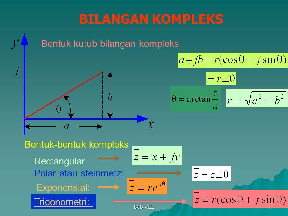 Bab VIII 4 BILANGAN KOMPLEKS Bentuk kutub bilangan kompleks Bentuk-bentuk kompleks Polar atau steinmetz: Exponensial: Trigonometri: Rectangular