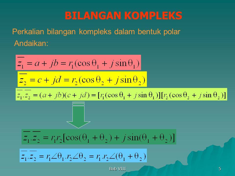 Bab VIII 5 BILANGAN KOMPLEKS Perkalian bilangan kompleks dalam bentuk polar Andaikan: