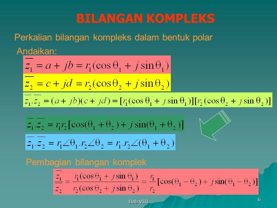 Bab VIII 6 BILANGAN KOMPLEKS Perkalian bilangan kompleks dalam bentuk polar Andaikan: Pembagian bilangan komplek