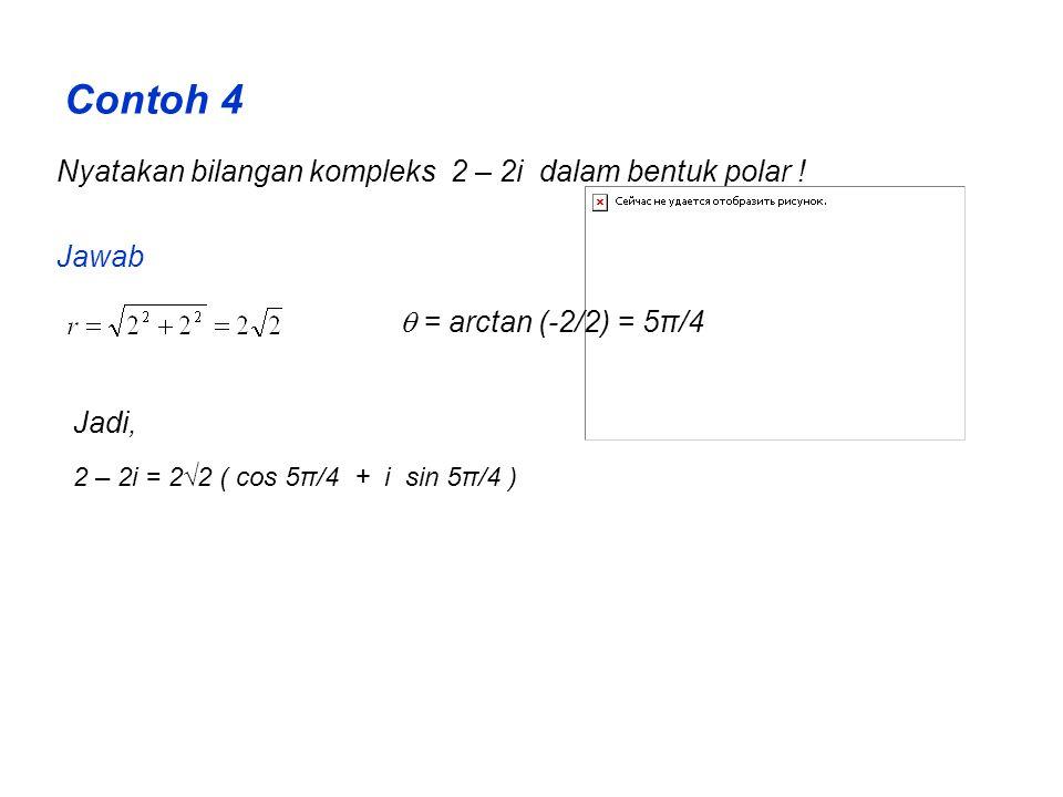 Contoh 4 Nyatakan bilangan kompleks 2 – 2i dalam bentuk polar .