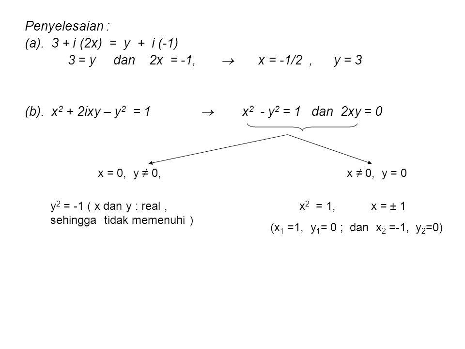 Penyelesaian : (a).3 + i (2x) = y + i (-1) 3 = y dan 2x = -1,  x = -1/2, y = 3 (b).