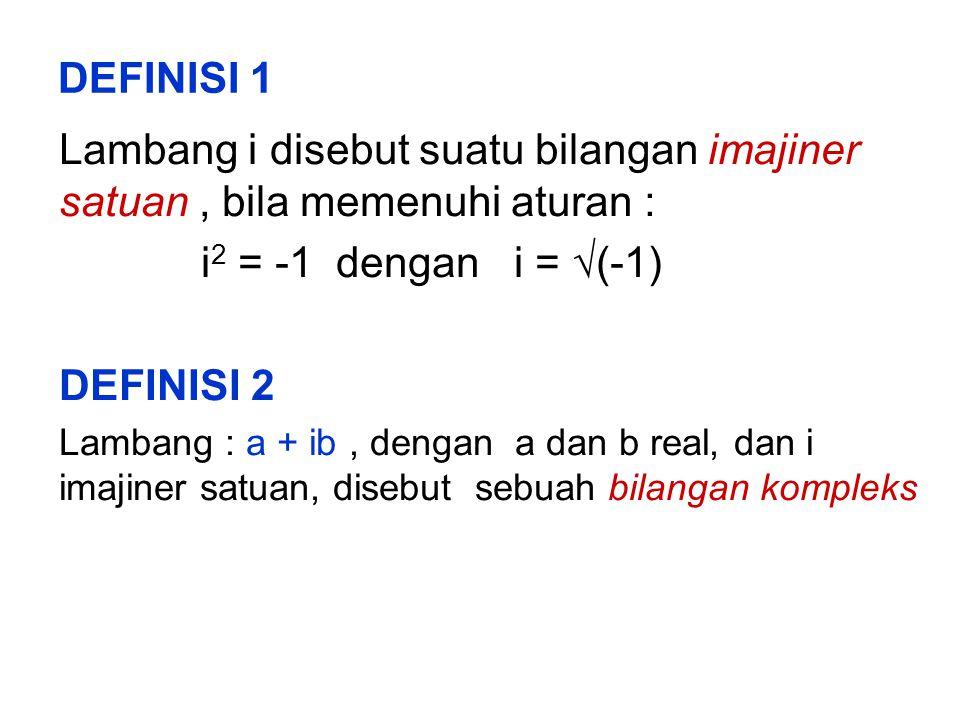 DEFINISI 1 Lambang i disebut suatu bilangan imajiner satuan, bila memenuhi aturan : i 2 = -1 dengan i =  (-1) DEFINISI 2 Lambang : a + ib, dengan a dan b real, dan i imajiner satuan, disebut sebuah bilangan kompleks