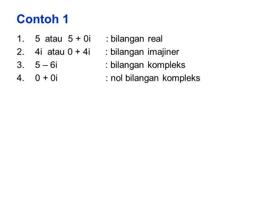 Contoh 1 1.5 atau 5 + 0i : bilangan real 2.4i atau 0 + 4i : bilangan imajiner 3.5 – 6i : bilangan kompleks 4.0 + 0i : nol bilangan kompleks