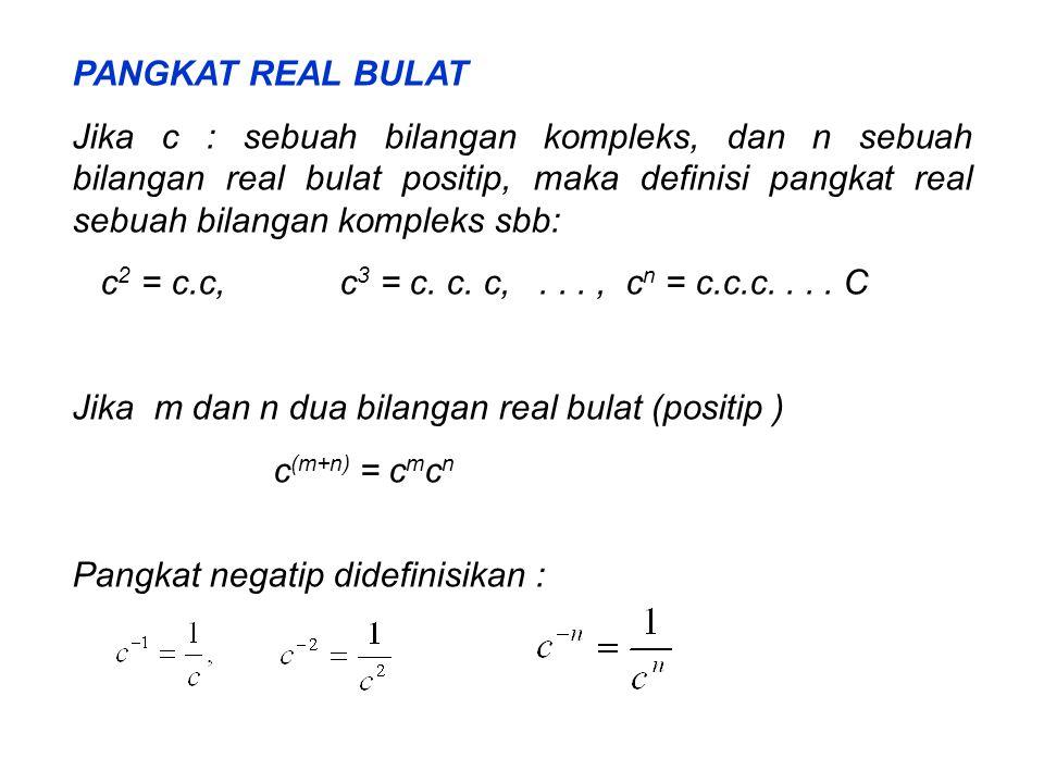 PANGKAT REAL BULAT Jika c : sebuah bilangan kompleks, dan n sebuah bilangan real bulat positip, maka definisi pangkat real sebuah bilangan kompleks sbb: c 2 = c.c, c 3 = c.
