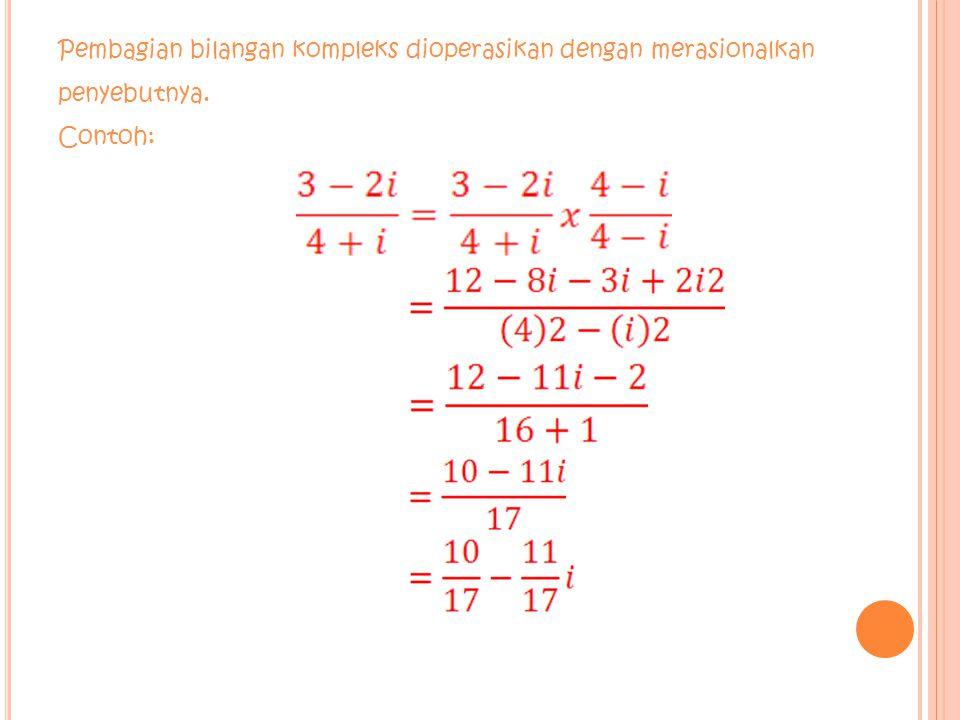Pembagian bilangan kompleks dioperasikan dengan merasionalkan penyebutnya. Contoh: