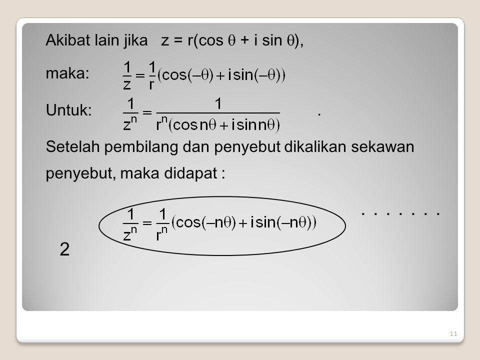 Akibat lain jika z = r(cos  + i sin  ), maka: Untuk:.