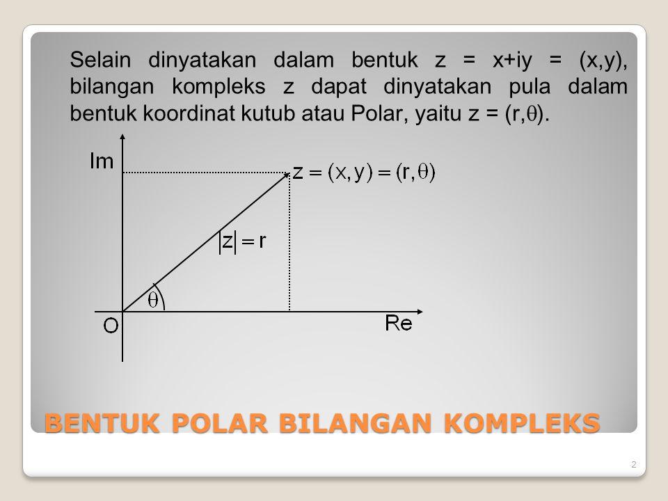BENTUK POLAR BILANGAN KOMPLEKS Selain dinyatakan dalam bentuk z = x+iy = (x,y), bilangan kompleks z dapat dinyatakan pula dalam bentuk koordinat kutub atau Polar, yaitu z = (r,  ).