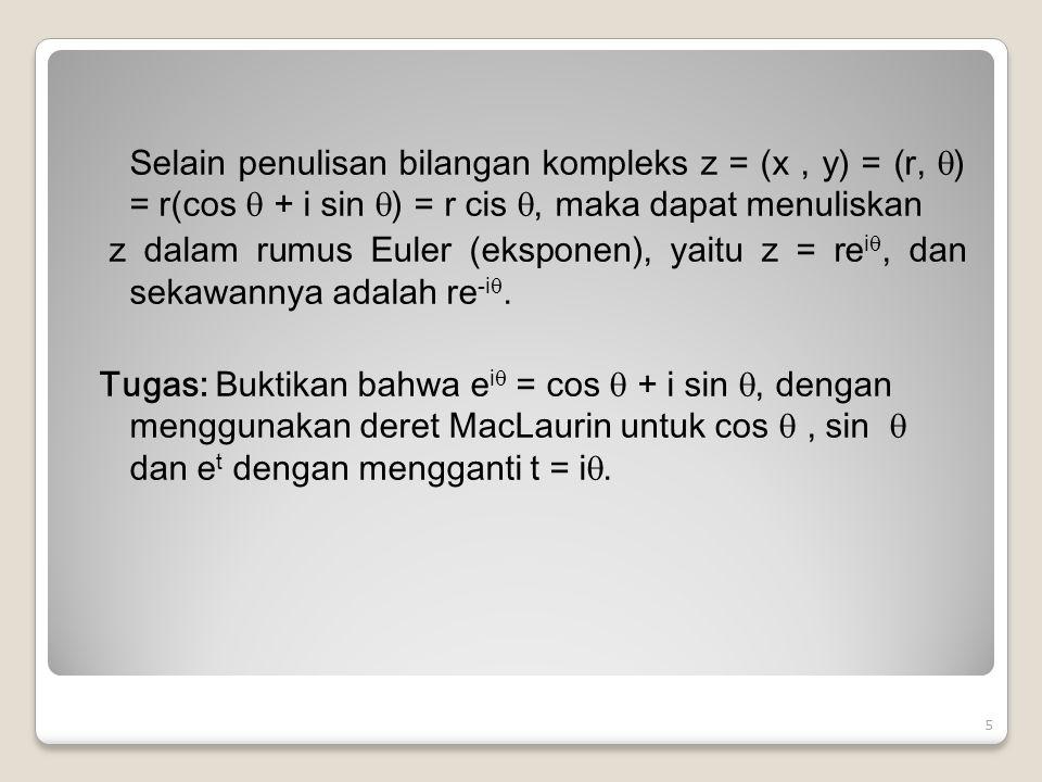 Contoh : Nyatakan bilangan kompleks z = 1 + i dalam bentuk polar dan eksponen ! 6