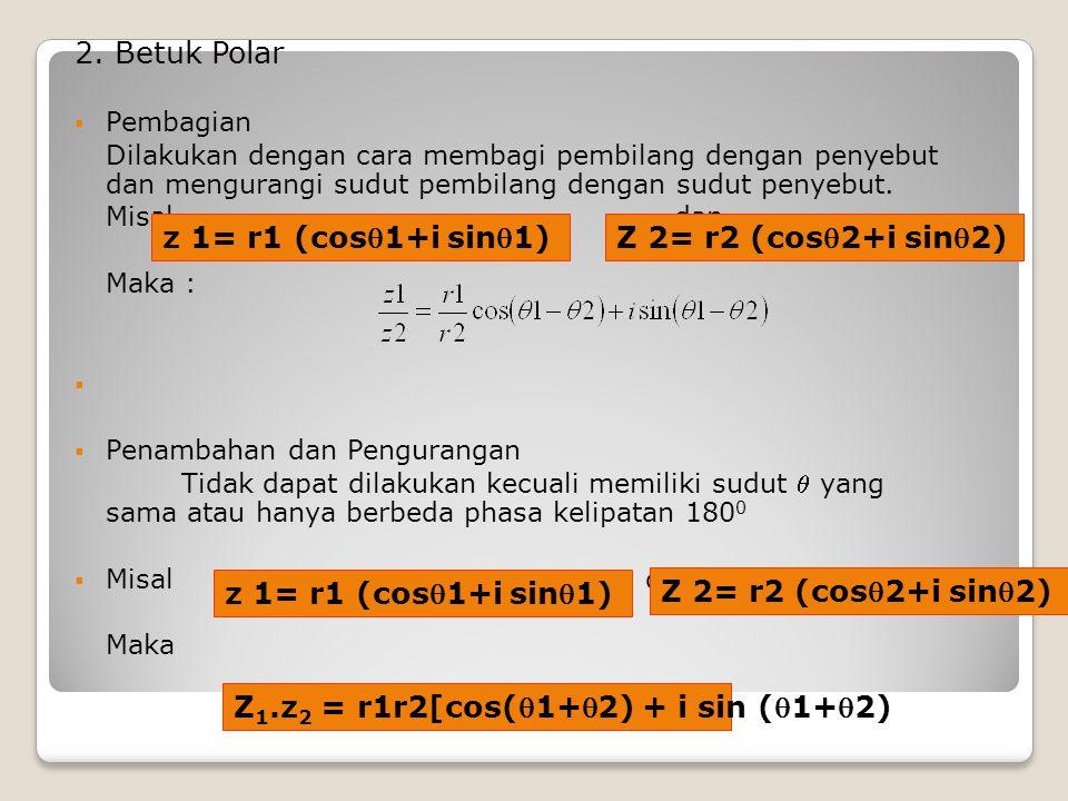 1.Diketahui z 1 = 6 + 5i dan z 2 = 8 – i. Tentukan z 1 + z 2, z 1 - z 2, z 1 z 2, dan z 1 / z 2 2.