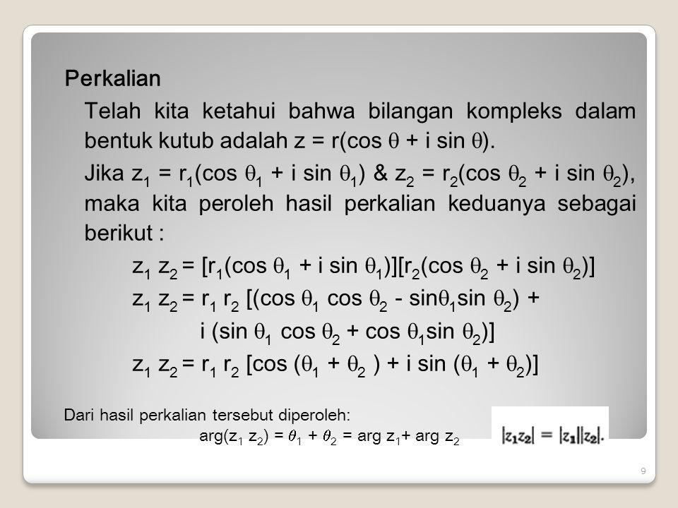 Pembagian: Sedangkan pembagian z 1 dan z 2 adalah sebagai berikut: Setelah pembilang dan penyebut dikalikan dengan sekawan penyebut, yaitu r 2 (cos  2 - i sin  2 ), maka diperoleh : [cos (  1 -  2 ) + i sin (  1 -  2 )] Dari rumus di atas diperoleh: arg  1 -  2 = arg z 1 – arg z 2.