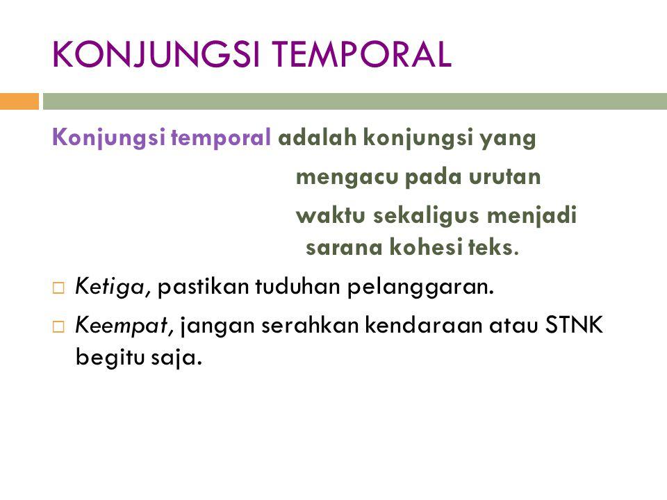 KONJUNGSI TEMPORAL Konjungsi temporal adalah konjungsi yang mengacu pada urutan waktu sekaligus menjadi sarana kohesi teks.  Ketiga, pastikan tuduhan