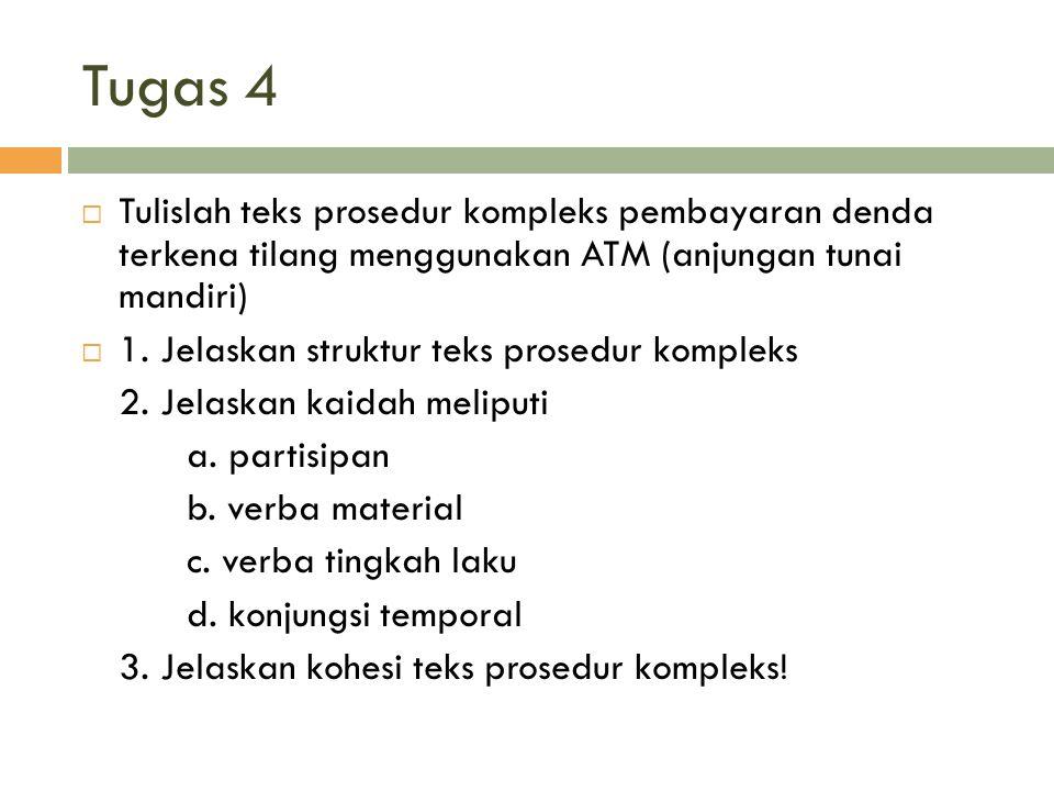 Tugas 4  Tulislah teks prosedur kompleks pembayaran denda terkena tilang menggunakan ATM (anjungan tunai mandiri)  1. Jelaskan struktur teks prosedu