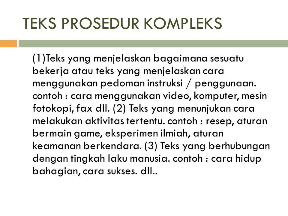 TEKS PROSEDUR KOMPLEKS (1)Teks yang menjelaskan bagaimana sesuatu bekerja atau teks yang menjelaskan cara menggunakan pedoman instruksi / penggunaan.