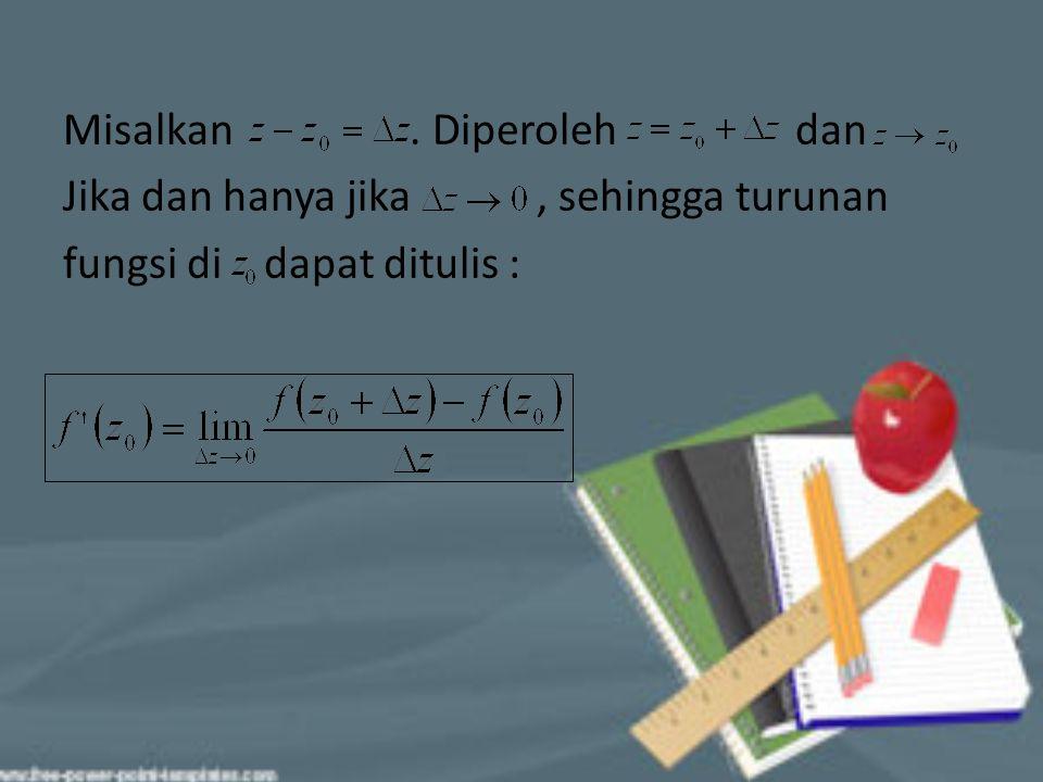 Misalkan. Diperoleh dan Jika dan hanya jika, sehingga turunan fungsi di dapat ditulis :