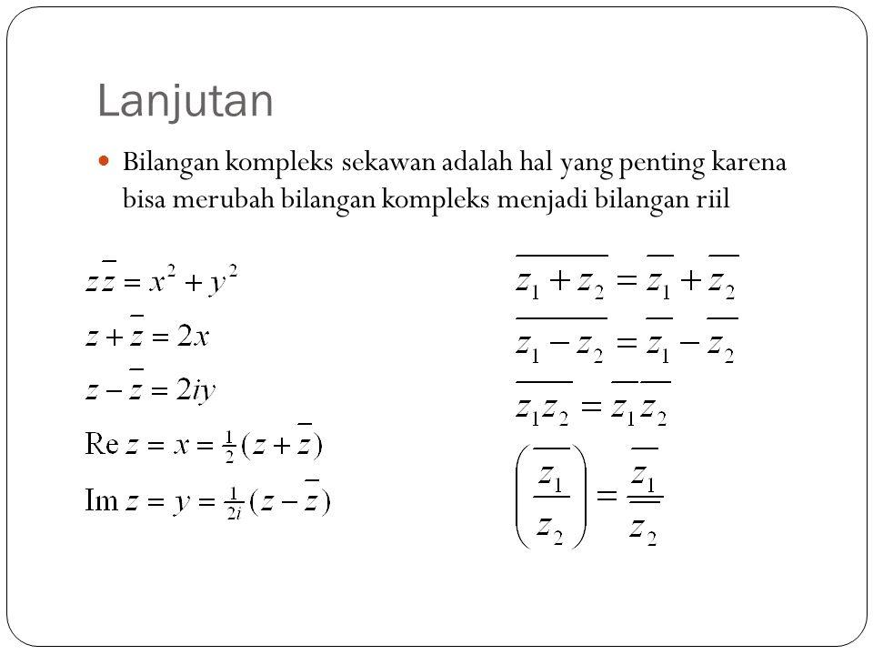 Lanjutan Bilangan kompleks sekawan adalah hal yang penting karena bisa merubah bilangan kompleks menjadi bilangan riil
