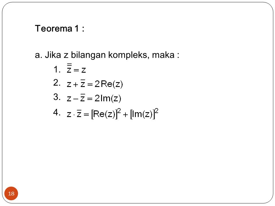 18 Teorema 1 : a. Jika z bilangan kompleks, maka : 1. 2. 3. 4.