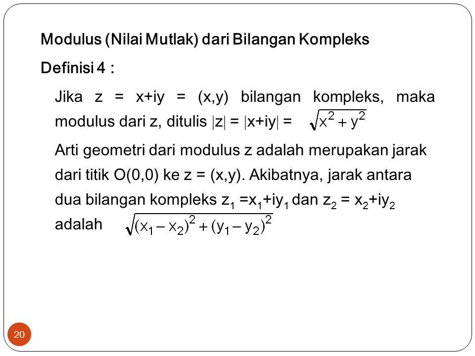 20 Modulus (Nilai Mutlak) dari Bilangan Kompleks Definisi 4 : Jika z = x+iy = (x,y) bilangan kompleks, maka modulus dari z, ditulis  z  =  x+iy  = Arti geometri dari modulus z adalah merupakan jarak dari titik O(0,0) ke z = (x,y).
