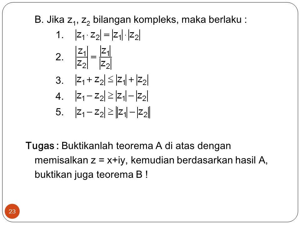 23 B.Jika z 1, z 2 bilangan kompleks, maka berlaku : 1.
