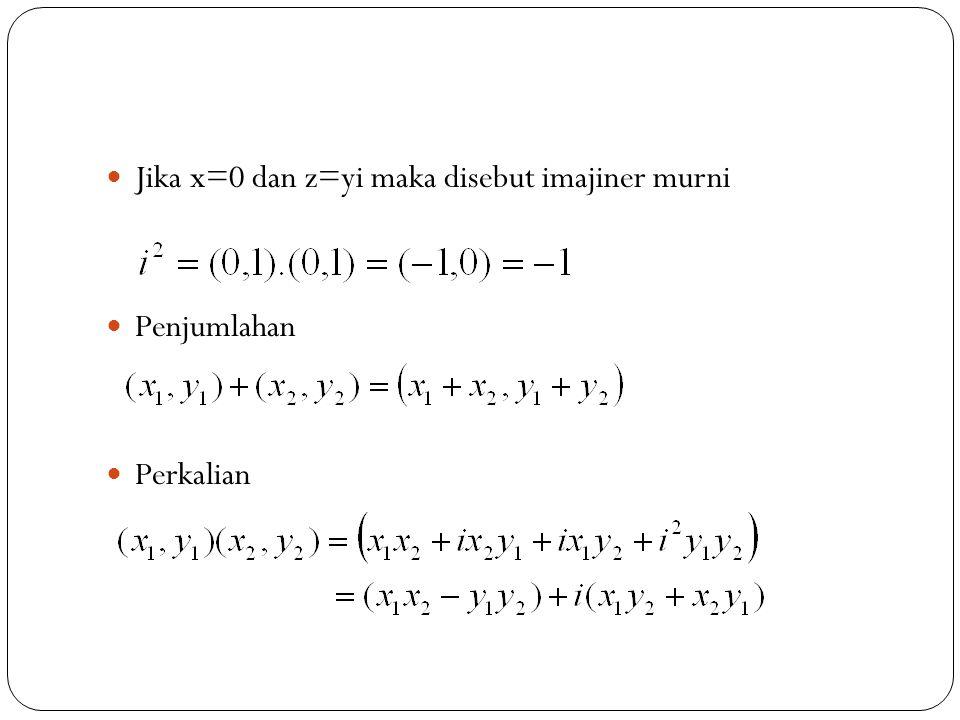 Jika x=0 dan z=yi maka disebut imajiner murni Penjumlahan Perkalian