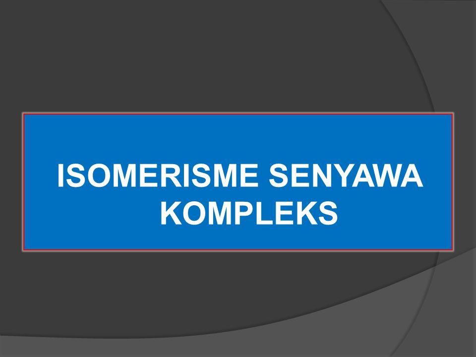 INTRODUCTION Isomerisme pada senyawa kompleks dapat dibagi dalam tiga kelompok, yaitu : 1.