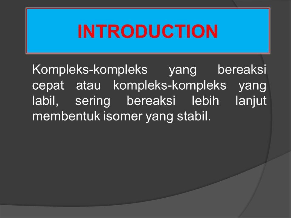 INTRODUCTION Pada dasarnya isomer senyawa kompleks dibedakan atas sifat ikatannya, yaitu : o Isomer ruang (stereo isomerism) jika ikatan- ikatannya identik, dan o Isomer struktur (structural isomerism) jika ikatan-ikatannya berbeda.