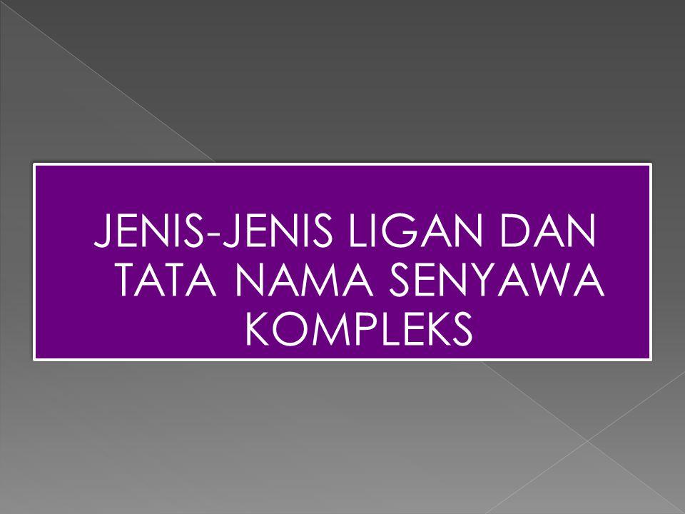 JENIS-JENIS LIGAN DAN TATA NAMA SENYAWA KOMPLEKS