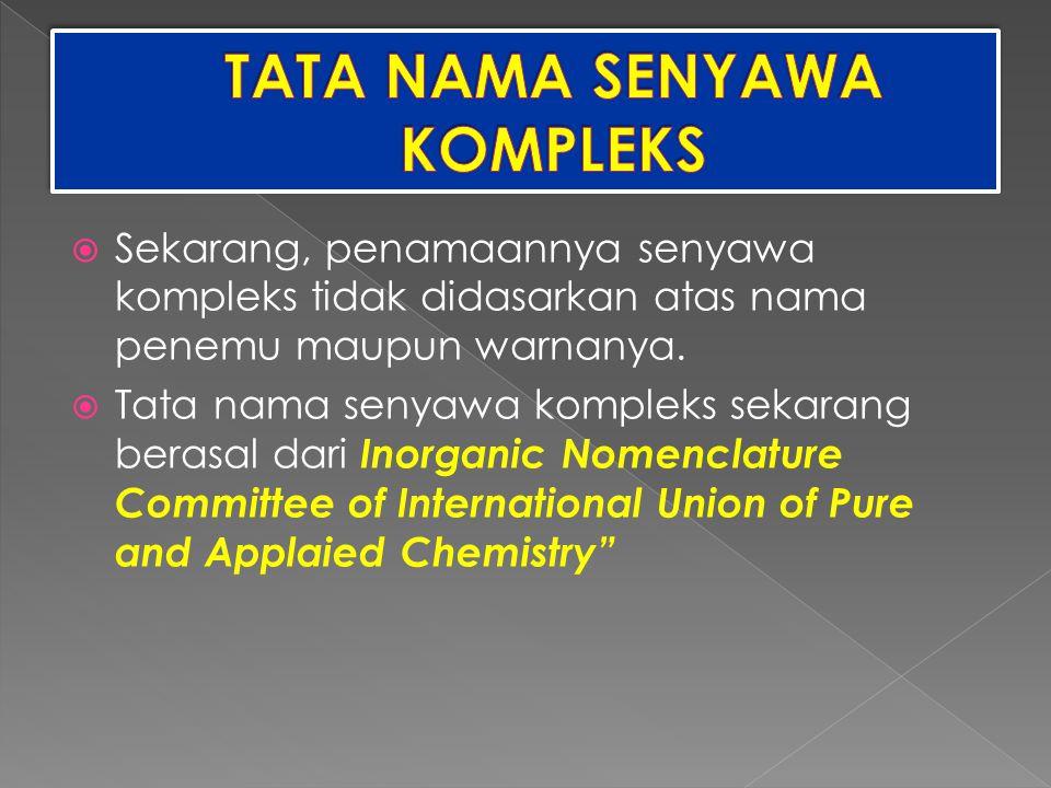  Sekarang, penamaannya senyawa kompleks tidak didasarkan atas nama penemu maupun warnanya.  Tata nama senyawa kompleks sekarang berasal dari Inorgan