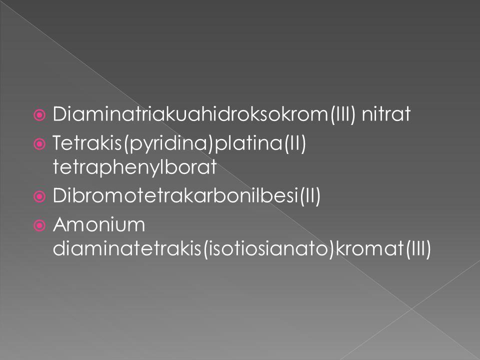  Diaminatriakuahidroksokrom(III) nitrat  Tetrakis(pyridina)platina(II) tetraphenylborat  Dibromotetrakarbonilbesi(II)  Amonium diaminatetrakis(iso