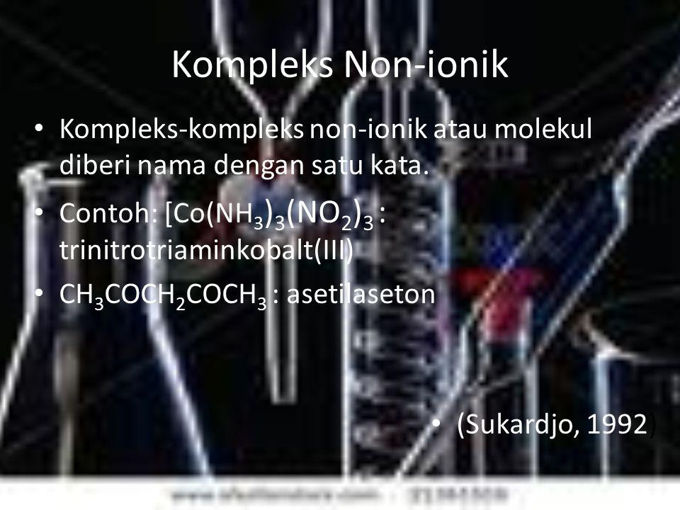 Kompleks Non-ionik Kompleks-kompleks non-ionik atau molekul diberi nama dengan satu kata.