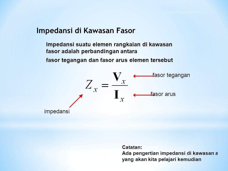 Impedansi suatu elemen rangkaian di kawasan fasor adalah perbandingan antara fasor tegangan dan fasor arus elemen tersebut impedansi fasor tegangan fa