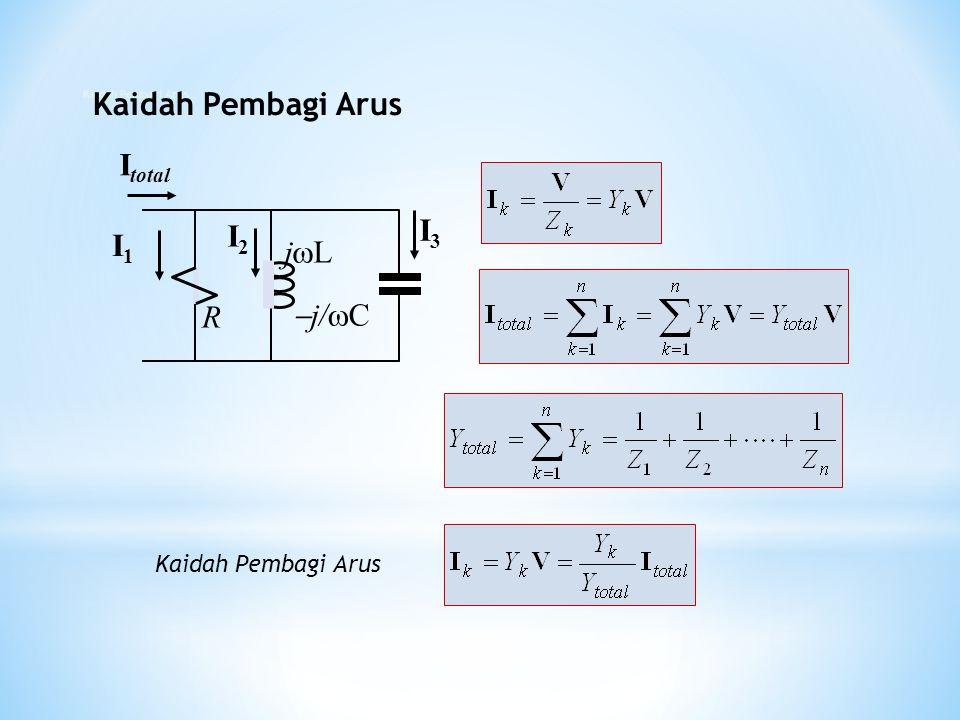 I total I3I3 R jLjL j/Cj/C I1I1 I2I2 Kaidah Pembagi Arus