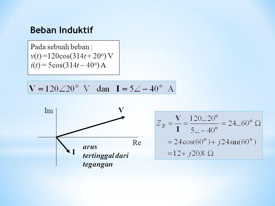 Pada sebuah beban : v(t) =120cos(314t + 20 o ) V i(t) = 5cos(314t  40 o ) A I V Re Im arus tertinggal dari tegangan Beban Induktif
