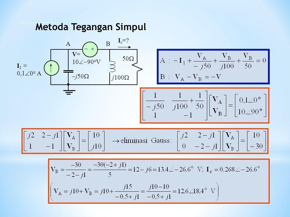   I 1 = 0,1  0 o A V= 10  90 o V  j50  j100  50  I x =? AB Metoda Tegangan Simpul
