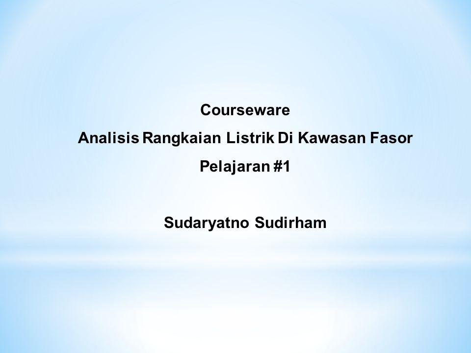 Courseware Analisis Rangkaian Listrik Di Kawasan Fasor Pelajaran #1 Sudaryatno Sudirham