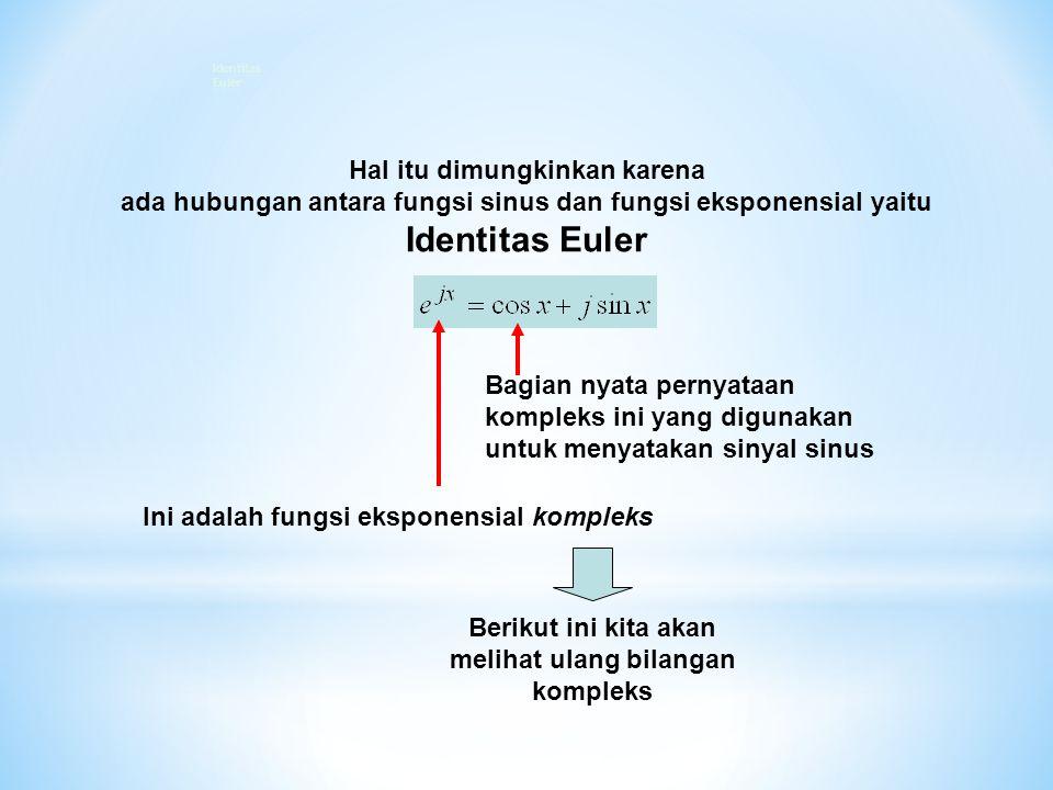 Hal itu dimungkinkan karena ada hubungan antara fungsi sinus dan fungsi eksponensial yaitu Identitas Euler Ini adalah fungsi eksponensial kompleks Ber