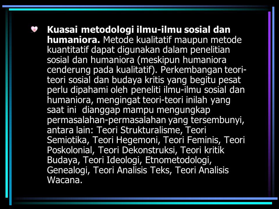 Kuasai metodologi ilmu-ilmu sosial dan humaniora. Metode kualitatif maupun metode kuantitatif dapat digunakan dalam penelitian sosial dan humaniora (m