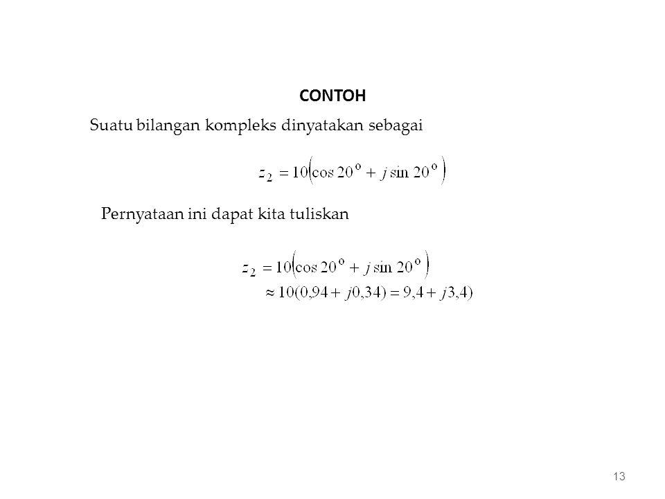 CONTOH 13 Suatu bilangan kompleks dinyatakan sebagai Pernyataan ini dapat kita tuliskan