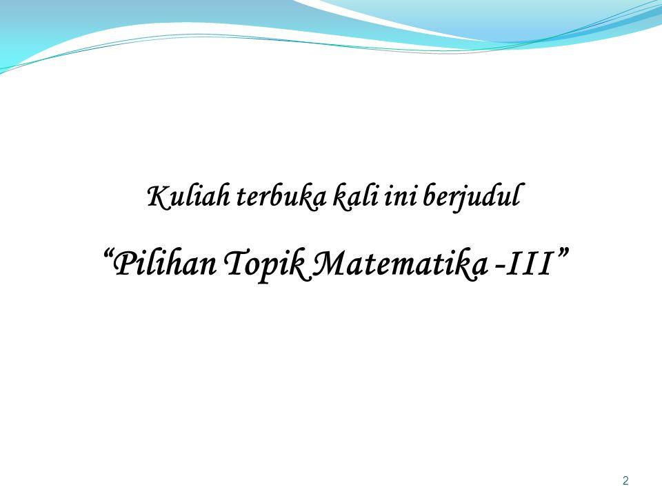 Kuliah terbuka kali ini berjudul Pilihan Topik Matematika -III 2