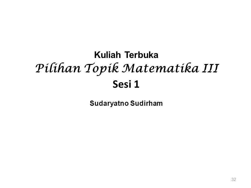 Kuliah Terbuka Pilihan Topik Matematika III Sesi 1 Sudaryatno Sudirham 32