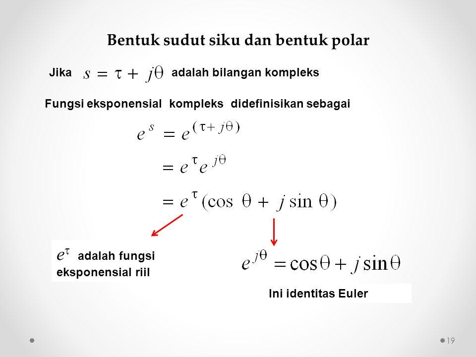 Fungsi eksponensial kompleks didefinisikan sebagai e  adalah fungsi eksponensial riil Ini identitas Euler Bentuk sudut siku dan bentuk polar 19 Jika adalah bilangan kompleks