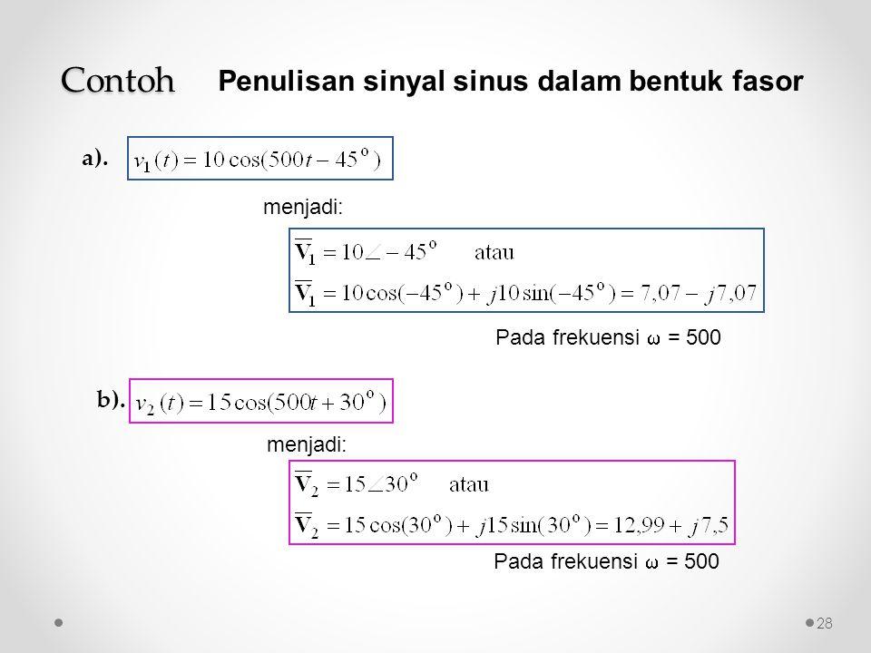 Penulisan sinyal sinus dalam bentuk fasor menjadi: Pada frekuensi  = 500 Contoh 28 b).