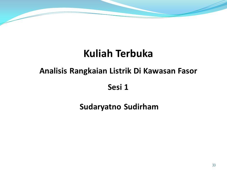 Kuliah Terbuka Analisis Rangkaian Listrik Di Kawasan Fasor Sesi 1 Sudaryatno Sudirham 33