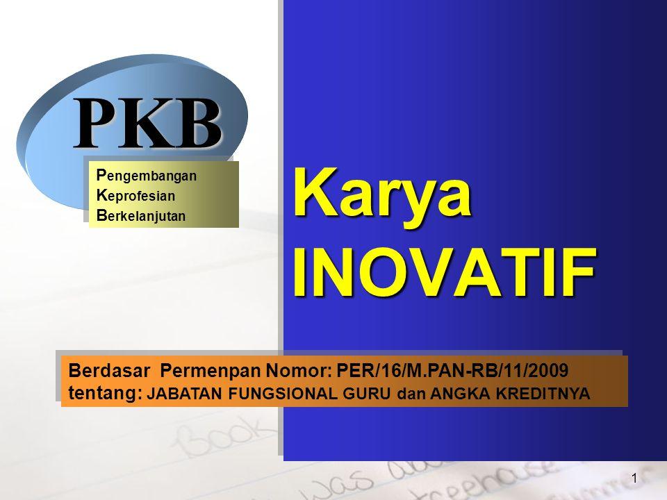 1 Karya INOVATIF Berdasar Permenpan Nomor: PER/16/M.PAN-RB/11/2009 tentang: JABATAN FUNGSIONAL GURU dan ANGKA KREDITNYA Berdasar Permenpan Nomor: PER/