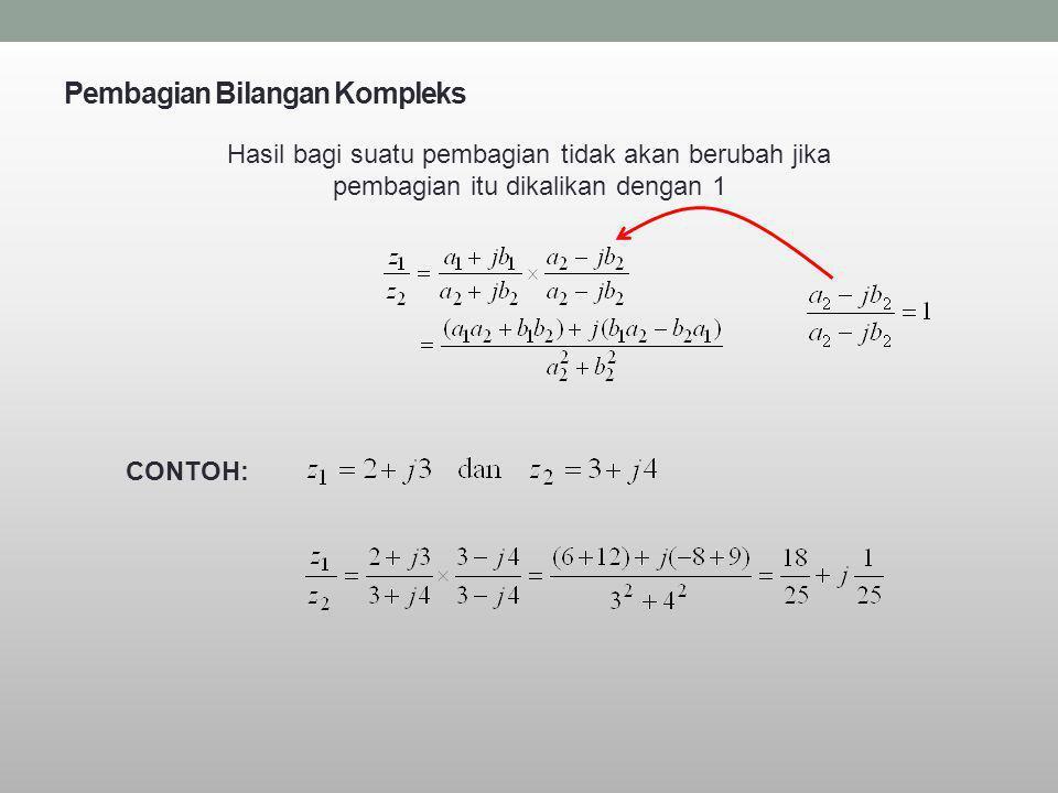 Pembagian Bilangan Kompleks Hasil bagi suatu pembagian tidak akan berubah jika pembagian itu dikalikan dengan 1 CONTOH: