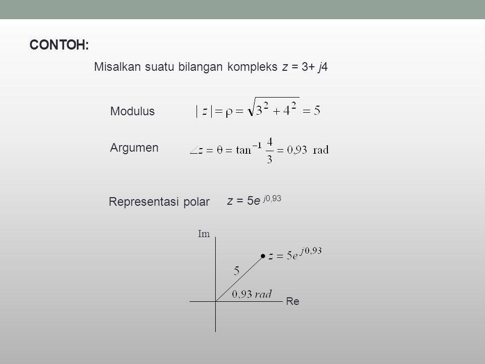 CONTOH: Misalkan suatu bilangan kompleks z = 3+ j4 Modulus Argumen Representasi polar z = 5e j0,93 Re Im