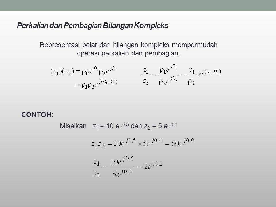 Perkalian dan Pembagian Bilangan Kompleks Representasi polar dari bilangan kompleks mempermudah operasi perkalian dan pembagian. CONTOH: Misalkanz 1 =
