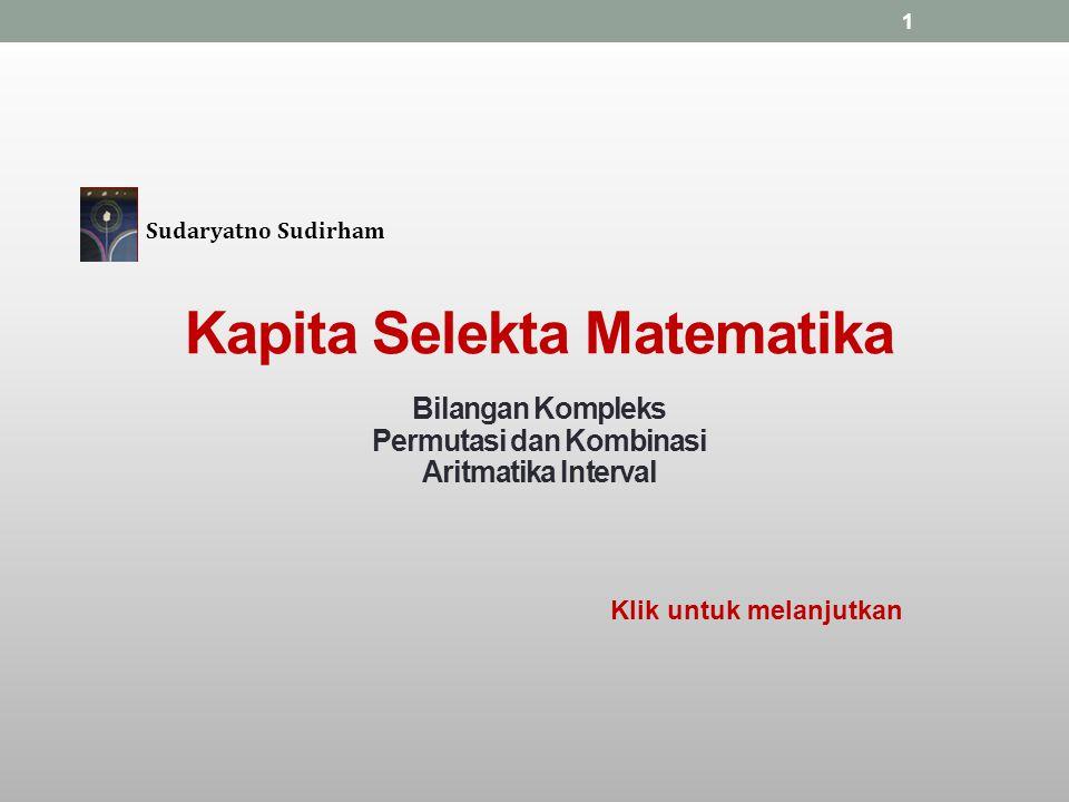 1 Sudaryatno Sudirham Klik untuk melanjutkan Kapita Selekta Matematika Bilangan Kompleks Permutasi dan Kombinasi Aritmatika Interval