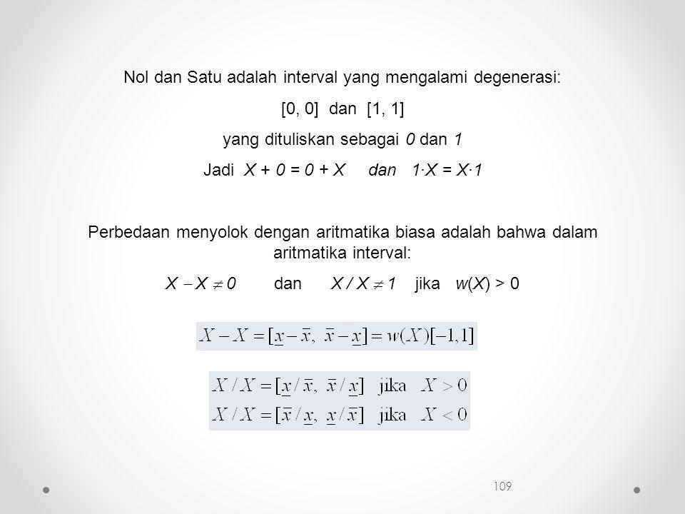 Nol dan Satu adalah interval yang mengalami degenerasi: [0, 0] dan [1, 1] yang dituliskan sebagai 0 dan 1 Jadi X + 0 = 0 + X dan 1·X = X·1 Perbedaan m