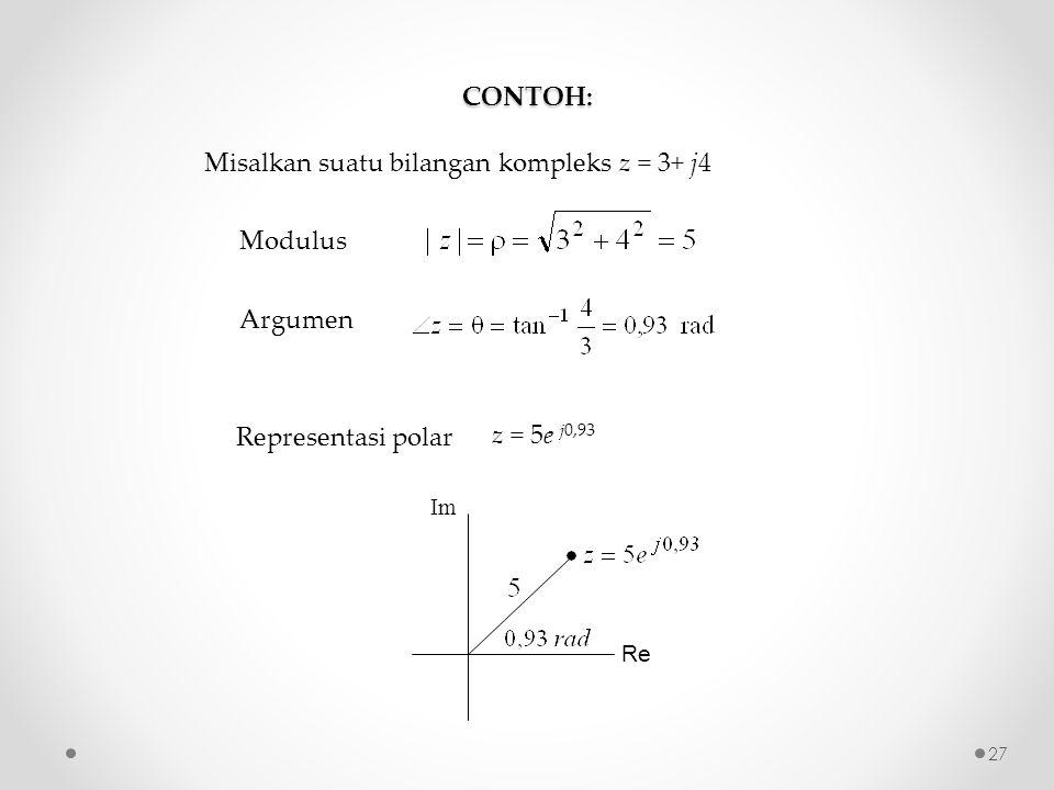 CONTOH: Misalkan suatu bilangan kompleks z = 3+ j4 Modulus Argumen Representasi polar z = 5e j0,93 Re Im 27
