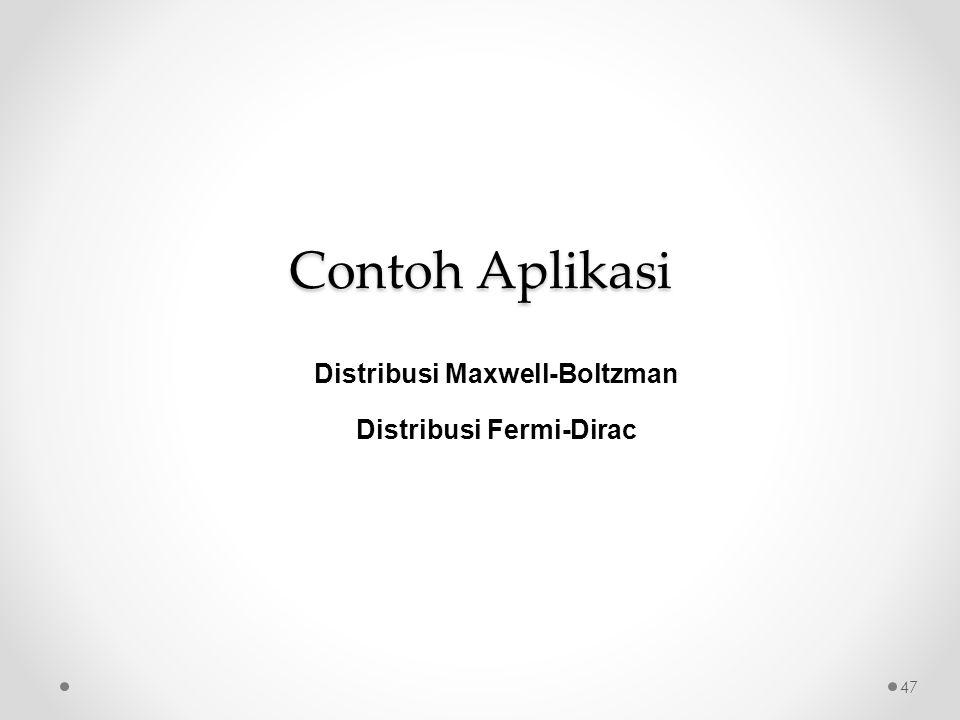 Contoh Aplikasi Distribusi Maxwell-Boltzman Distribusi Fermi-Dirac 47